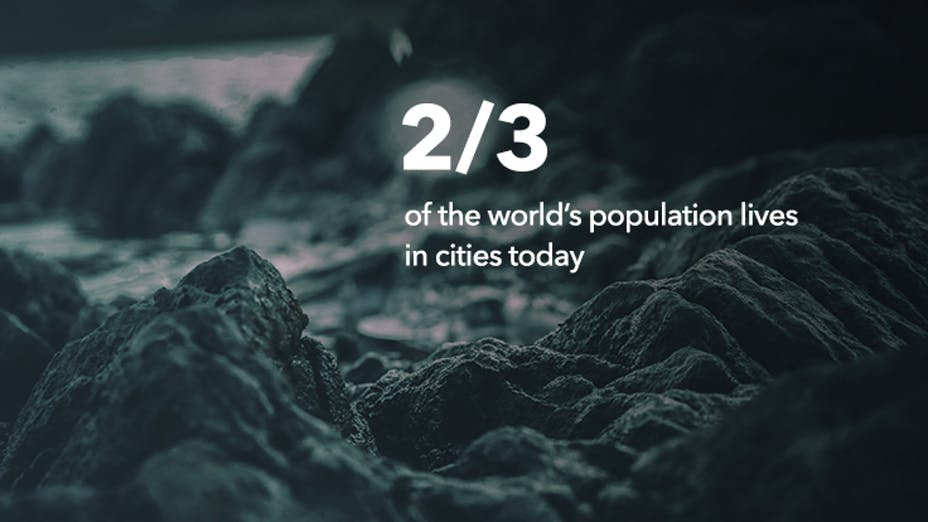 2/3 of the world's population lives in cities today