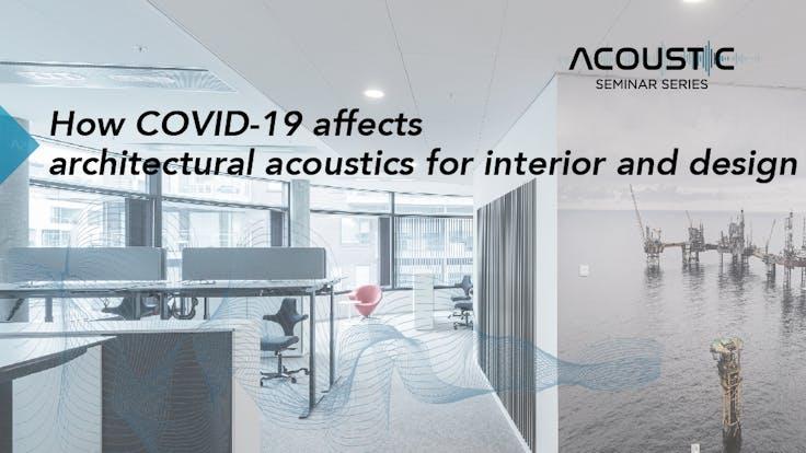 Sound, COVID 19 , Webinar, Asia, architectural acoustics for interior and design